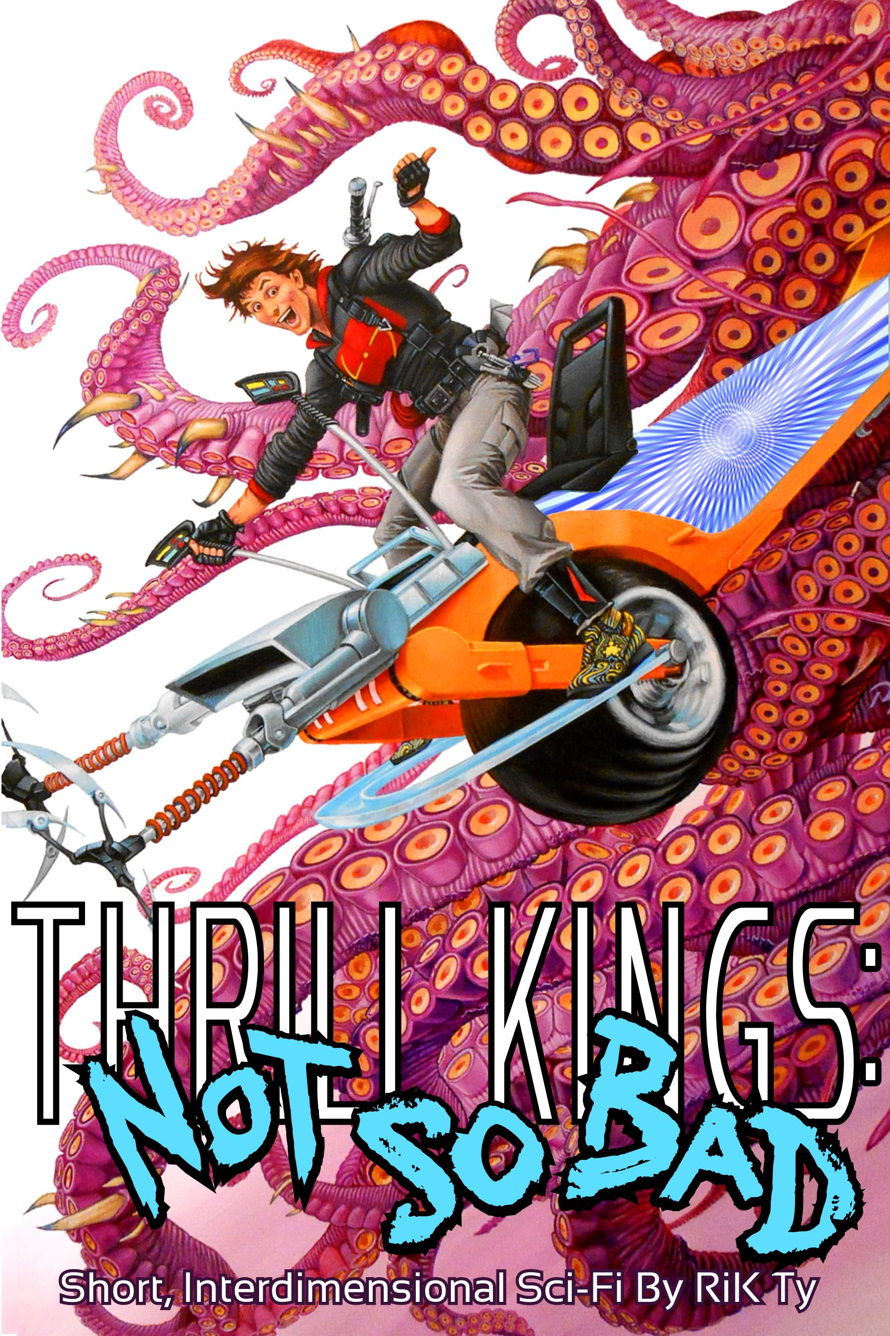 Author feature. Thrill Kings: Not so Bad by Rik Ty